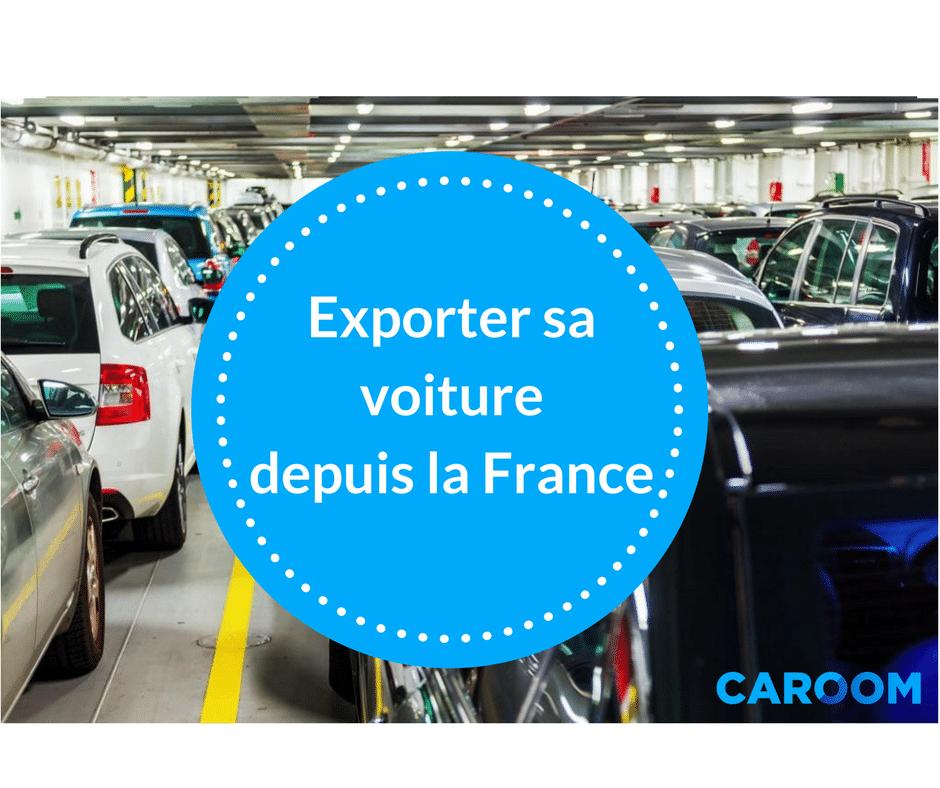 comment exporter sa voiture depuis la france en toute sécurité ?