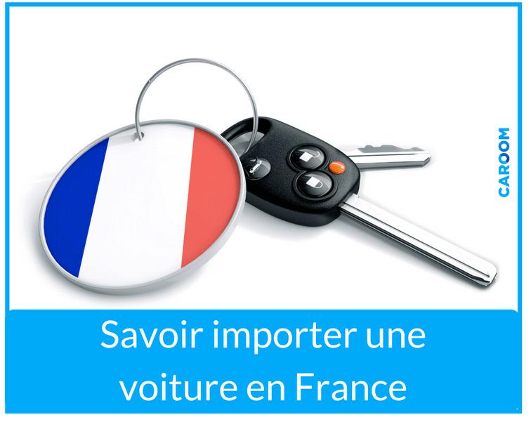 comment importer un véhicule en France